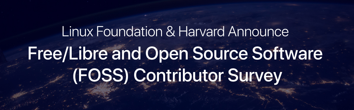 Linux Foundation & Harvard Announce Free/Libre and Open Source Software (FOSS) Contributor Survey