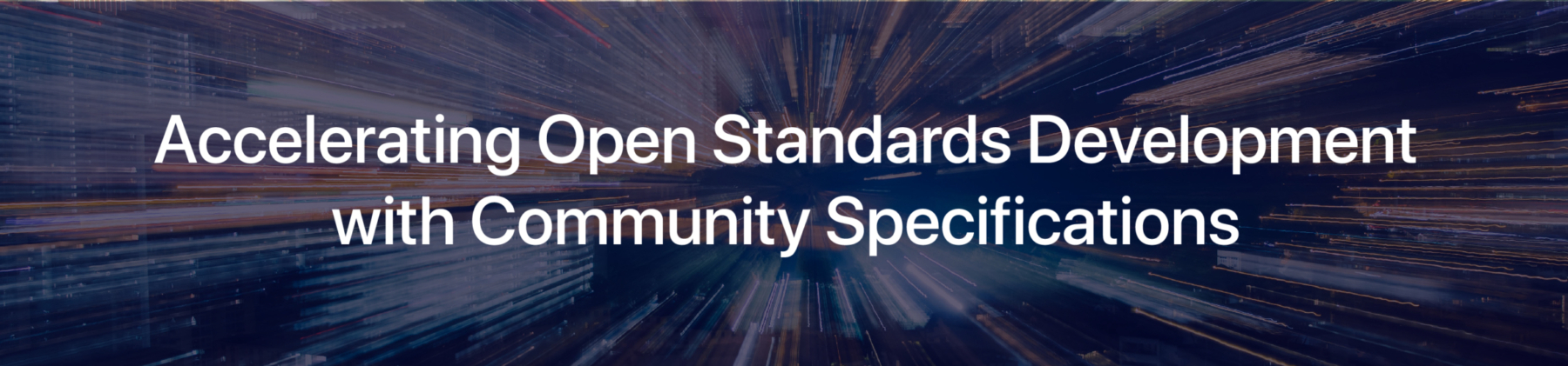 Accelerating Open Standards development with Community Specifications